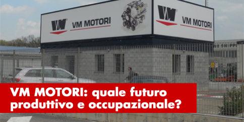 VM Motori: quale futuro produttivo e occupazionale?